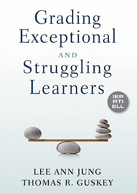 Grading Exceptional and Struggling Learners By Jung, Lee Ann/ Guskey, Thomas R.