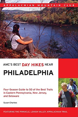 AMC's Best Day Hikes Near Philadelphia By Charkes, Susan